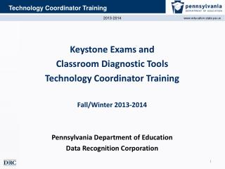Keystone Exams and  Classroom  Diagnostic  Tools Technology  Coordinator Training