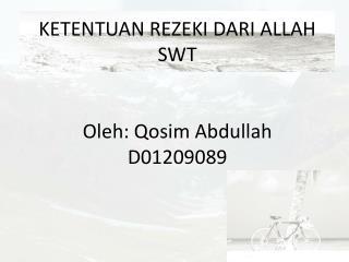 KETENTUAN REZEKI DARI ALLAH SWT Oleh :  Qosim  Abdullah D01209089