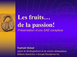 Les fruits  de la passion Pr sentation d une SAE complexe