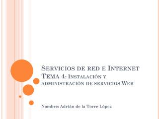 Servicios de red e Internet Tema 4 : Instalación y administración de servicios Web