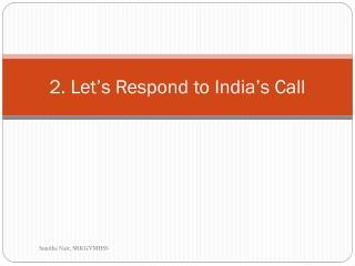 2. Let�s Respond to India�s Call