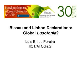 Bissau and Lisbon Declarations:   Global  Lusofonia ?
