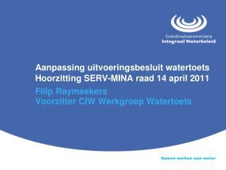 Aanpassing uitvoeringsbesluit watertoets Hoorzitting SERV-MINA raad 14 april 2011