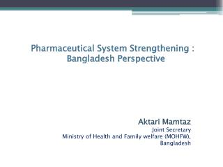 Pharmaceutical System Strengthening : Bangladesh Perspective