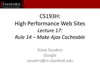 CS193H: High Performance Web Sites Lecture 17:  Rule 14 – Make Ajax Cacheable