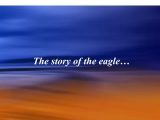 The story of the eagle�