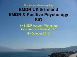 First face-to-face meeting: EMDR UK & Ireland EMDR & Positive Psychology SIG