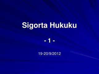 Sigorta Hukuku - 1 - 19-20/9/2012