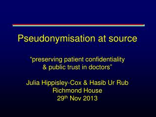 """Pseudonymisation at source """"preserving patient confidentiality  & public trust in doctors"""""""
