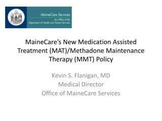 MaineCare's New Medication Assisted Treatment (MAT)/Methadone Maintenance  Therapy (MMT) Policy