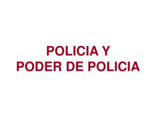 POLICIA Y  PODER DE POLICIA