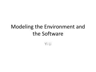 Modeling the Environment and the Software