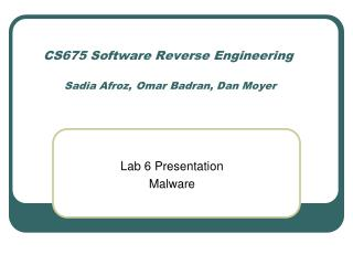 CS675 Software Reverse Engineering Sadia Afroz, Omar Badran, Dan Moyer