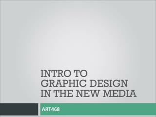 Intro to  graphic design  in the new media
