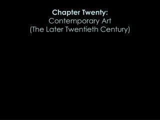 Chapter Twenty: Contemporary Art (The Later Twentieth Century)