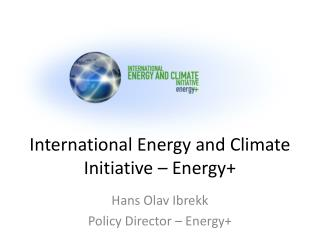 International Energy and  Climate Initiative  – Energy+