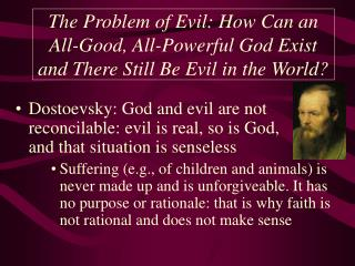 The Problem of Evil: How Can an All-Good, All-Powerful God Exist and There Still Be Evil in the World