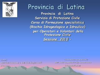 Provincia  di  Latina  Servizio di Protezione Civile Corso di Formazione specialistica