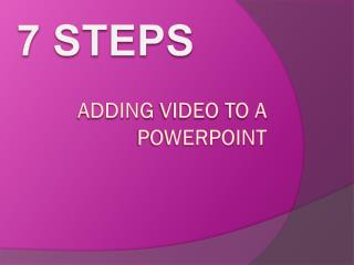 A dding  Video  to a powerpoint