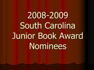 2008-2009 South Carolina  Junior Book Award Nominees