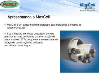 MaxCell  é um  subduto tecido projetado para instalação  de  cabos  de  telecomunicação .