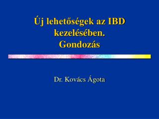 Új lehetőségek az IBD kezelésében. Gondozás