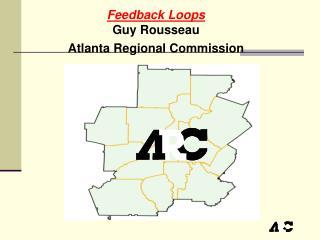 Feedback Loops Guy Rousseau Atlanta Regional Commission