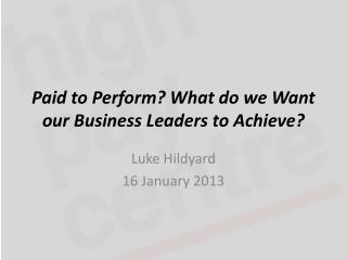 Paid to Perform? What do we Want our Business Leaders to Achieve?