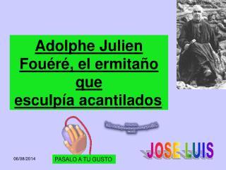 Adolphe Julien Fouéré, el ermitaño que esculpíaacantilados .