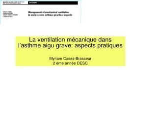 La ventilation mécanique dans l'asthme aigu grave: aspects pratiques Myriam Casez-Brasseur