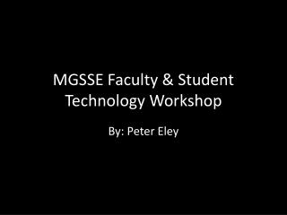MGSSE  Faculty & Student  Technology Workshop