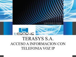 TERASYS S.A.  ACCESO A INFORMACION CON  T ELEFONIA VOZ IP