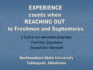 A look at two innovative programs: First-Year Experience Second-Year Outreach
