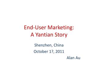 End-User Marketing:  A  Yantian  Story