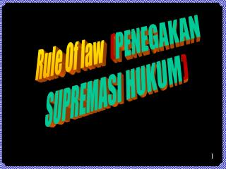Rule Of law   ( PENEGAKAN  SUPREMASI HUKUM )