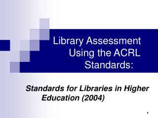 Library Assessment 	Using the ACRL 			Standards: