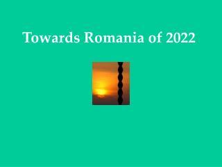 Towards Romania of 2022