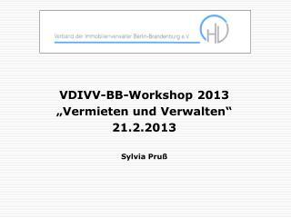 """VDIVV-BB-Workshop 2013 """"Vermieten und Verwalten"""" 21.2.2013 Sylvia Pruß"""