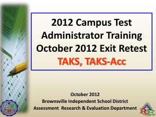 2012 Campus Test Administrator Training October 2012 Exit Retest TAKS, TAKS-Acc