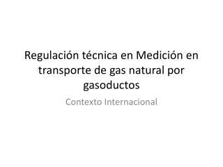 Regulación técnica en Medición en transporte de gas natural por gasoductos