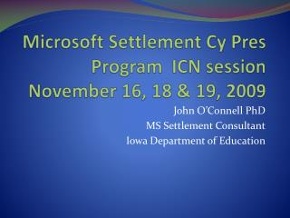 Microsoft Settlement Cy Pres Program  ICN session  November 16, 18 & 19, 2009