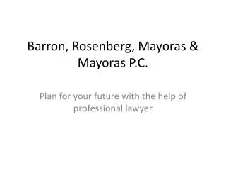 Barron, Rosenberg, Mayoras & Mayoras P.C. - Plan for your fu