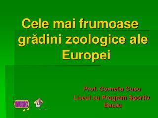Cele mai frumoase       grădini zoologice ale                Europei Prof. Cornelia Cucu