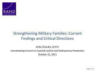 Strengthening Military Families: Current  Findings and  Critical Directions Anita Chandra, Dr.P.H.