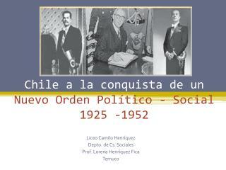 Chile a la conquista de un  Nuevo Orden Político - Social 1925 -1952