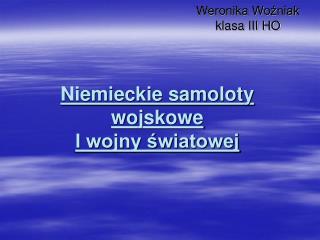 Weronika Woźniak  klasa III HO
