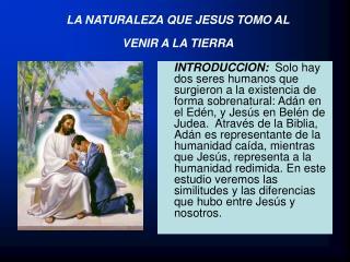LA NATURALEZA QUE JESUS TOMO AL  VENIR A LA TIERRA