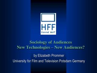 Sociology of Audiences New Technologies � New Audiences?