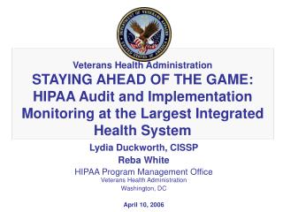 Veterans Health Administration STAYING AHEAD OF THE GAME:  HIPAA Audit and Implementation Monitoring at the Largest Inte