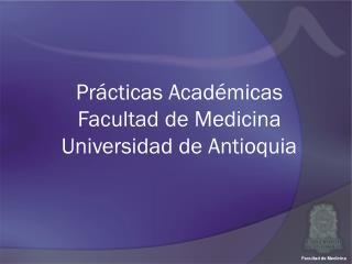 Prácticas Académicas Facultad de Medicina Universidad de Antioquia